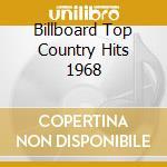 BILLBOARD TOP COUNTRY HITS 1968 cd musicale di ARTISTI VARI