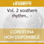 Vol. 2 southern rhythm.. - cd musicale di The best of excello records