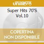 Super Hits 70'S Vol.10 cd musicale di Artisti Vari