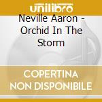 Neville Aaron - Orchid In The Storm cd musicale di Aaron Neville