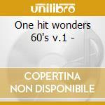 One hit wonders 60's v.1 - cd musicale di Artisti Vari
