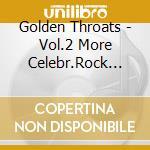 Golden Throats - Vol.2 More Celebr.Rock... cd musicale di Throats Golden