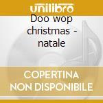 Doo wop christmas - natale cd musicale di Artisti Vari