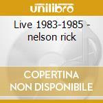 Live 1983-1985 - nelson rick cd musicale di Nelson Rick