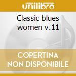 Classic blues women v.11 cd musicale di Masters Blues