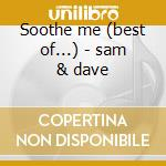 Soothe me (best of...) - sam & dave cd musicale di Sam & dave
