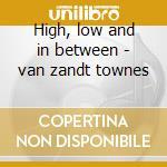 High, low and in between - van zandt townes cd musicale di Townes van zandt