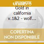 Gold in california v.1&2 - wolf kate cd musicale di Kate Wolf