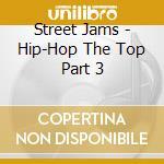 Street Jams - Hip-Hop The Top Part 3 cd musicale di Jams Street