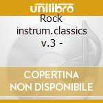 Rock instrum.classics v.3 - cd musicale di Various artists (the 70's)