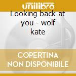 Looking back at you - wolf kate cd musicale di Kate Wolf