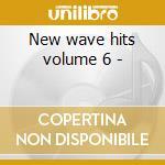 New wave hits volume 6 - cd musicale di Artisti Vari