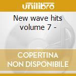 New wave hits volume 7 - cd musicale di Artisti Vari