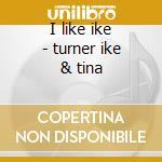 I like ike - turner ike & tina cd musicale di Ike Turner
