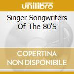 Singer-Songwriters Of The 80'S cd musicale di W.nile/b.bragg/l.williams & o.