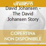 The david johansen story - johansen david cd musicale di David Johansen