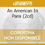 AN AMERICAN IN PARIS (2CD) cd musicale di O.S.T.