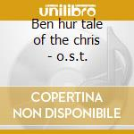 Ben hur tale of the chris - o.s.t. cd musicale di Miklos rozsa (ost)