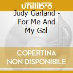 Judy Garland - For Me And My Gal cd musicale di Judy garland (ost)