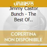 The best of... - cd musicale di Jimmy castor bunch