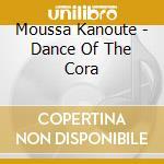 Dance of the cora - cd musicale di Kanoute Moussa