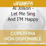 Al Jolson - Let Me Sing And I'M Happy cd musicale di Al Jolson
