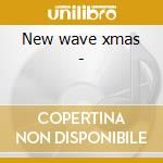 New wave xmas - cd musicale di Squeeze/pretenders/d.bowie & o