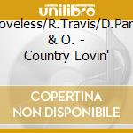P.Loveless/R.Travis/D.Parton & O. - Country Lovin' cd musicale di P.loveless/r.travis/d.parton &