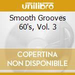 A.Franklin/W.Bell/E.Floyd & O. - Smooth Grooves'60 Vol.3 cd musicale di A.franklin/w.bell/e.floyd & o.