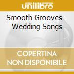 Smooth Grooves - Wedding Songs cd musicale di Grooves Smooth