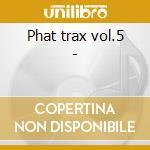 Phat trax vol.5 - cd musicale di Gap band/dazz band/chry lynn &