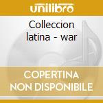 Colleccion latina - war cd musicale di War