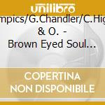 Olympics/G.Chandler/C.Highes & O. - Brown Eyed Soul Vol.3 cd musicale di Olympics/g.chandler/c.highes &
