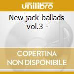 New jack ballads vol.3 - cd musicale di Grooves Smooth