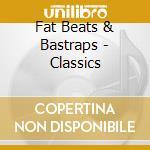 Fat Beats & Bastraps - Classics cd musicale di Fat beats & bastraps