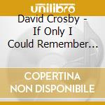 David Crosby - If Only I Could Remember My Name cd musicale di David Crosby