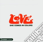 Love - She Comes In Colors cd musicale di LOVE