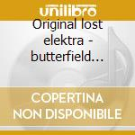 Original lost elektra - butterfield paul cd musicale di Paul butterfield blues band