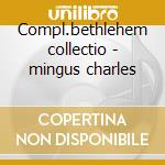 Compl.bethlehem collectio - mingus charles cd musicale