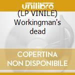 (LP VINILE) Workingman's dead lp vinile
