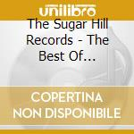 The Sugar Hill Records - The Best Of... cd musicale di The sugar hill gang