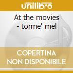 At the movies - torme' mel cd musicale di Mel Torme'