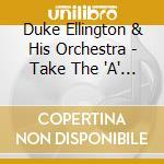 Duke Ellington & His Orchestra - Take The 'A' Train cd musicale di Duke ellington & his orchestra