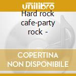 Hard rock cafe-party rock - cd musicale di R.palmer/knack/foreigner & o