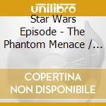 The phantom menace - o.s.t. cd musicale di Star wars episode (ost)