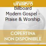 Billboard Modern Gospel - Praise & Worship cd musicale di Billboard modern gospel