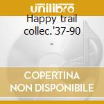 Happy trail collec.'37-90 - cd musicale di Roy rogers (3 cd)