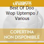 Best of doo wop uptempo - cd musicale di Artisti Vari