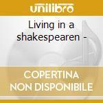 Living in a shakespearen - cd musicale di R.burton/c.bloom/a.finney & o.