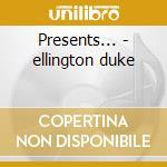 Presents... - ellington duke cd musicale di Duke Ellington